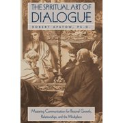 The Spiritual Art of Dialogue : Mastering Communication for Personal Growth, Relationships, and the Workplace (Hardcover)
