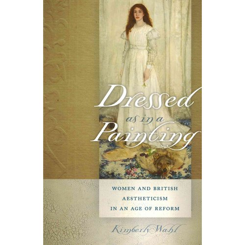 Dressed As in a Painting: Women and British Aestheticism in an Age of Reform
