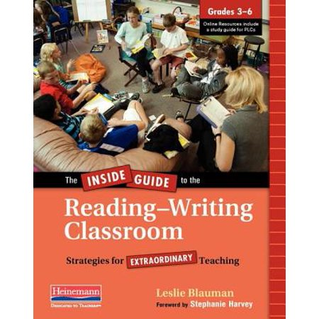 The Inside Guide to the Reading-Writing Classroom, Grades 3-6 : Strategies for Extraordinary Teaching