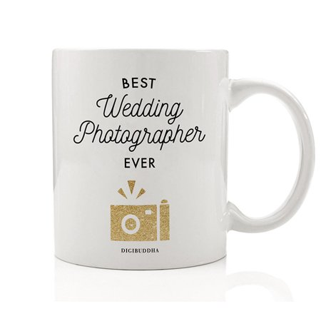 Best Wedding Photographer EVER Coffee Mug Gift Idea Great Thank You or Christmas Present for Professional Recording the Bride & Groom's Marriage Celebration 11oz Ceramic Tea Cup by Digibuddha