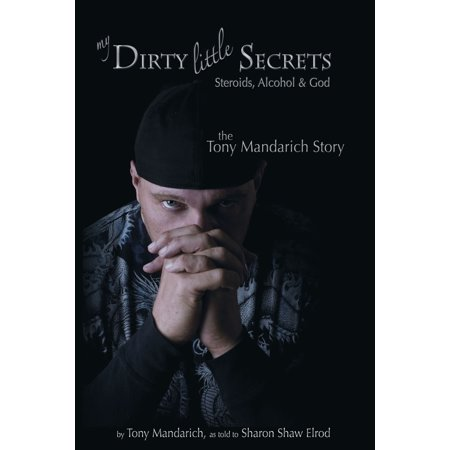 My Dirty Little Secrets - Steroids, Alcohol & Drugs -