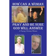 How Can a Woman Pray and Be Sure God Will Answer : A Praying Christian Woman