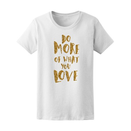 Gold Glitter Do What You Love Tee Women's -Image by Shutterstock