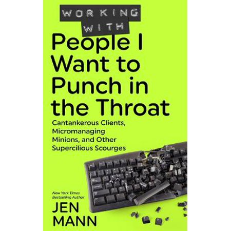 Working with People I Want to Punch in the Throat : Cantankerous Clients, Micromanaging Minions, and Other Supercilious Scourges - Name Of The Minions