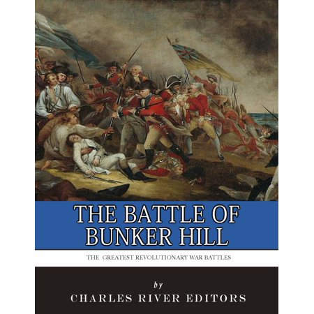 The Greatest Revolutionary War Battles: The Battle of Bunker Hill -