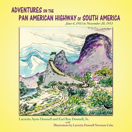 Adventures on the Pan American Highway of South America: June 4, 1953 to November 20, 1953 (Paperback) Driving The Pan American Highway