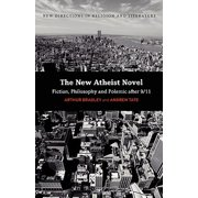 The New Atheist Novel : Philosophy, Fiction and Polemic After 9/11
