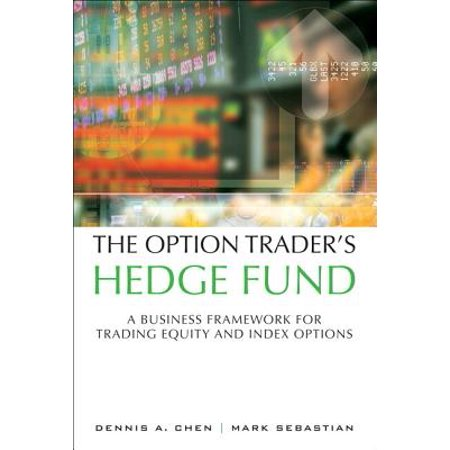 The Option Trader's Hedge Fund : A Business Framework for Trading Equity and Index Options