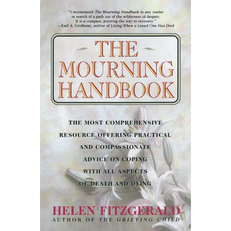 The Mourning Handbook : The Most Comprehensive Resource Offering Practical and Compassionate Advice on Coping with All Aspects of Death and (All Pigs Must Die Death In June)