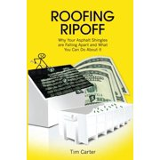 Roofing Ripoff : Why Your Asphalt Shingles Are Falling Apart and What You Can Do about It