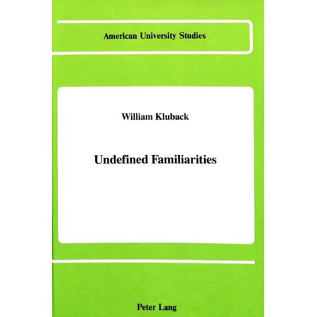 Undefined Familiarities  American University Studies  Series 2  Romance  Languages   Literature   Hardcover