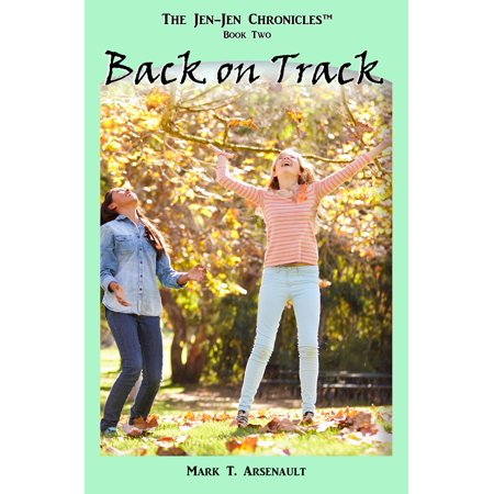 Back on Track (The Jen-Jen Chronicles, Book 2) - (Jenjen Com)