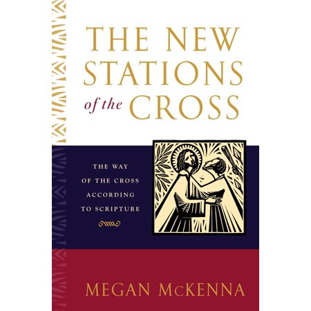 The New Stations of the Cross : The Way of the Cross According to