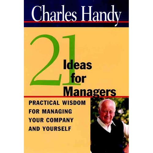 21 Ideas for Managers: Practical Wisdom for Managing Your Company and Yourself