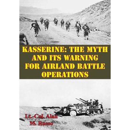 Kasserine: The Myth and Its Warning for Airland Battle Operations - (Wargame Airland Battle Best Units)