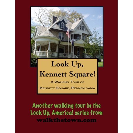 A Walking Tour of Kennett Square, Pennsylvania - -