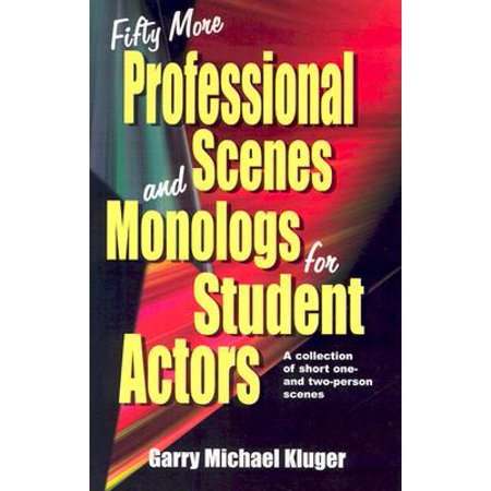 Fifty More Professional Scenes and Monologs for Student Actors : A  Collection of Short One-And Two-Person Scenes