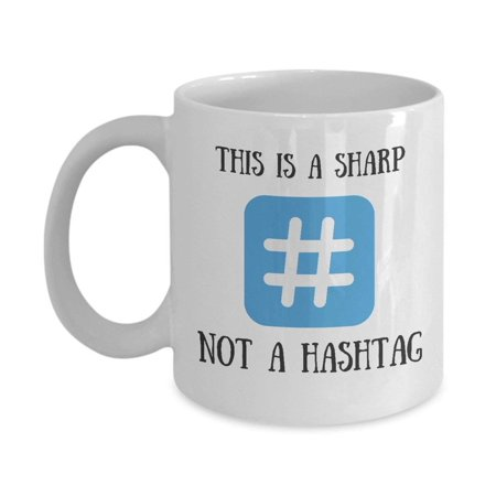 This Is A Sharp Not A Hashtag Coffee & Tea Gift Mug, Best & Funny Gifts for Men & Women Musicians such as Pianist, Guitarist, Violinist, Singer, Songwriter and Music