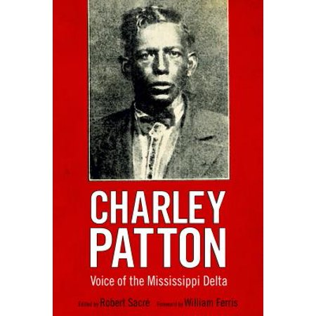 Charley Patton : Voice of the Mississippi Delta