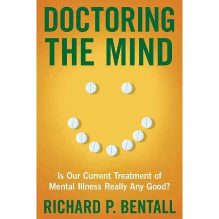 Doctoring The Mind  Is Our Current Treatment Of Mental Illness Really Any Good