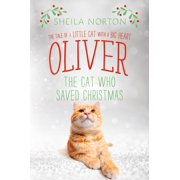 Oliver the Cat Who Saved Christmas : The Tale of a Little Cat with a Big Heart