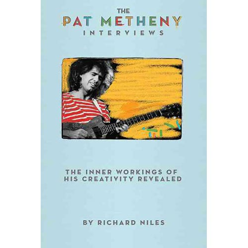 The Pat Metheny Interviews: The Inner Workings of His Creativity Revealed