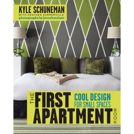 The First Apartment Book : Cool Design for Small (Decorating A Small Studio Apartment On A Budget)