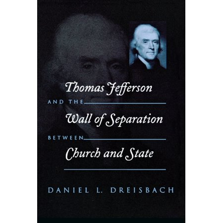 Thomas Jefferson and the Wall of Separation Between Church and State - (Thomas Jefferson Separation Of Church And State Quote)