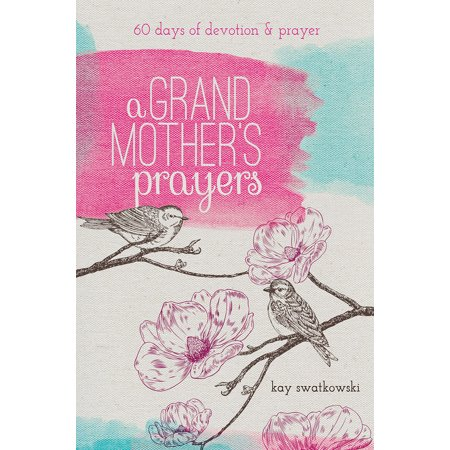 A Grandmother's Prayers : 60 Days of Devotions and (Examples Of 30 60 90 Day Business Plans)