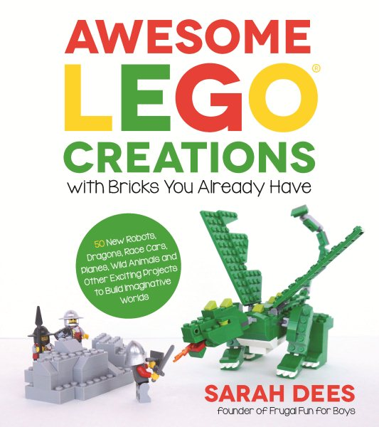 Awesome Lego Creations with Bricks You Already Have: 50 New Robots, Dragons, Race Cars,... by Page Street Pub