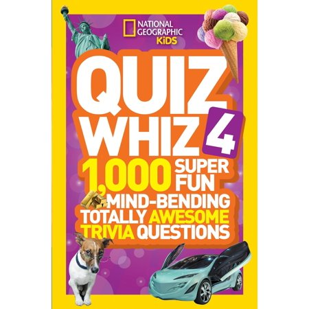 National Geographic Kids Quiz Whiz 4 : 1,000 Super Fun Mind-bending Totally Awesome Trivia