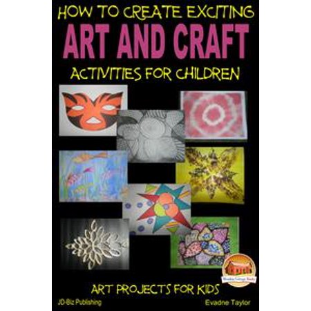 How to Create Exciting Art and Craft Activities For Children - - Exciting Activities