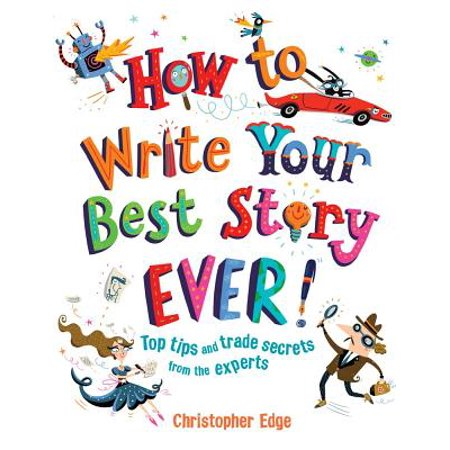 How to Write Your Best Story Ever! : Top Tips and Trade Secrets from the