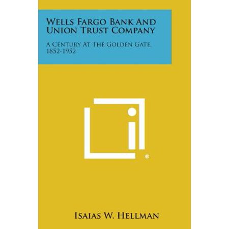 Wells Fargo Bank and Union Trust Company : A Century at the Golden Gate, 1852-1952 Union Trust Company