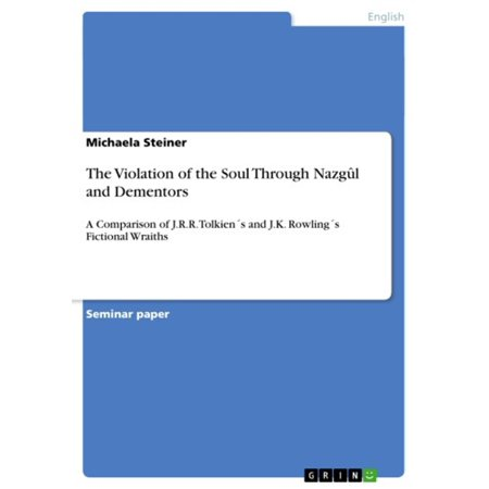 The Violation of the Soul Through Nazgûl and Dementors - eBook](Dementor Hands)