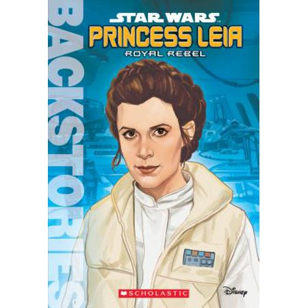 Princess Leia: Royal Rebel (Backstories)
