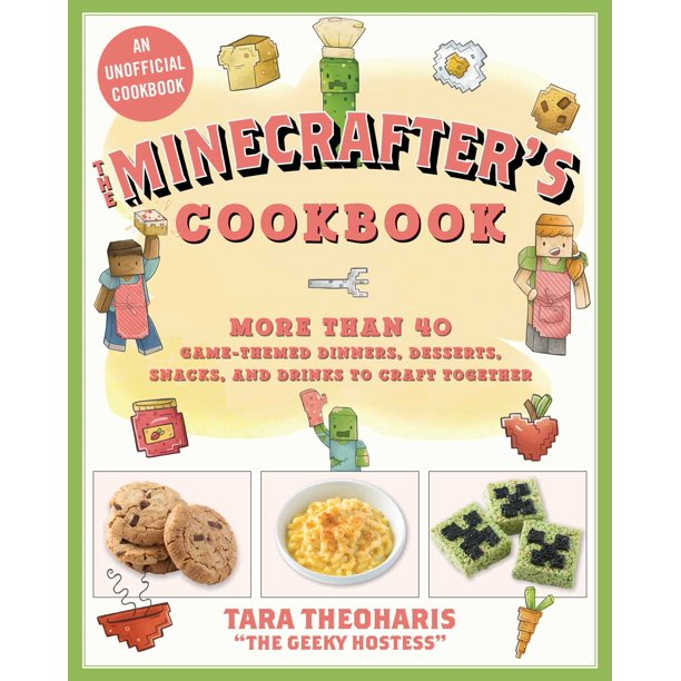 The Minecrafter's Cookbook : More Than 40 Game-Themed Dinners, Desserts, Snacks, and Drinks to Craft Together