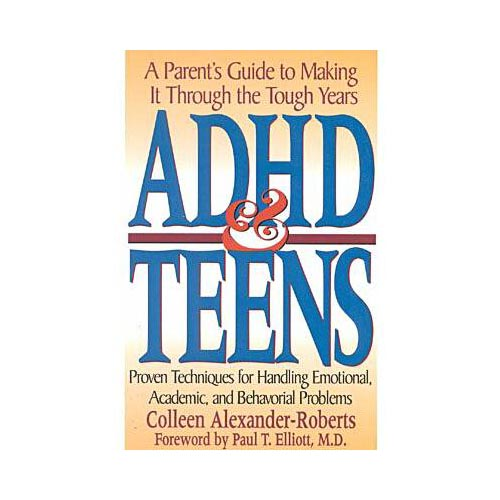 ADHD and Teens: A Parent's Guide to Making It Through the Tough Years
