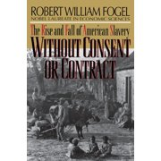 Without Consent or Contract : The Rise and Fall of American Slavery (Revised)