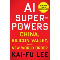 AI Superpowers : China, Silicon Valley, and the New World Order