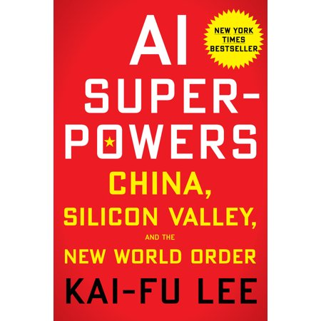 AI Superpowers : China, Silicon Valley, and the New World (Best Of Silicon Valley 2019)