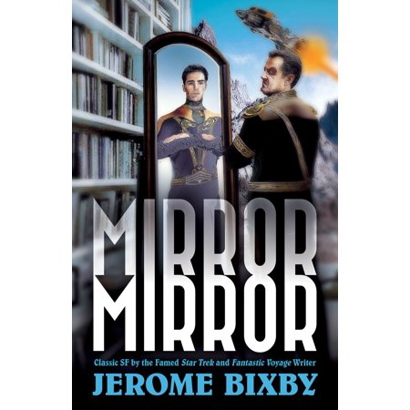 Mirror, Mirror: Classic SF Stories by the Star Trek and Fantastic Voyage Author -
