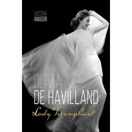 Olivia de Havilland : Lady Triumphant