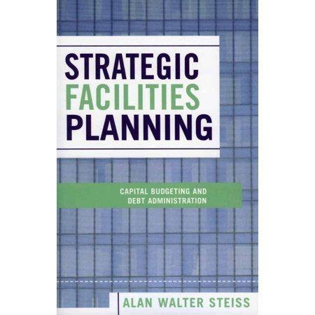 Strategic Facilities Planning  Capital Budgeting And Debt Administration