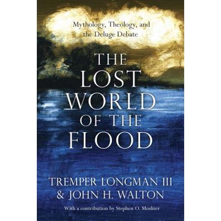 The Lost World of the Flood : Mythology, Theology, and the Deluge