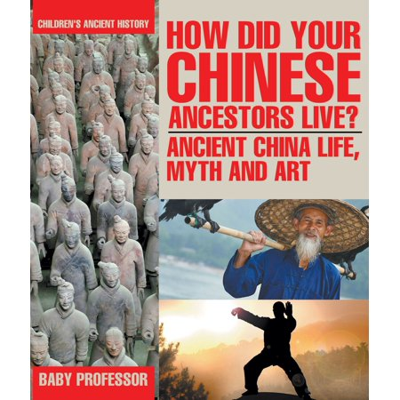 How Did Your Chinese Ancestors Live? Ancient China Life, Myth and Art | Children's Ancient History - eBook