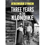 Three Years in the Klondike (Illustrated) - eBook