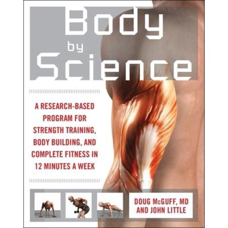 Body by Science: A Research Based Program to Get the Results You Want in 12 Minutes a Week (6 Week Body Makeover Body Type Quiz)