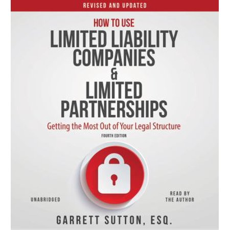 How To Use Limited Liability Companies   Limited Partnerships  Getting The Most Out Of Your Legal Structure  Includes Pdf