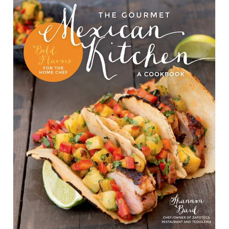 Grass Fed Gourmet Cookbook - The Gourmet Mexican Kitchen- A Cookbook : Bold Flavors For the Home Chef